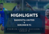 Highlights - Badovita United v Serendib FC - Premier League Division I