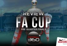 FA Cup Pre Quarter Finals - Review (Football 360)